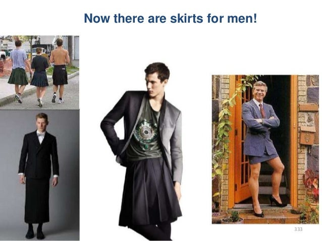 Now there are skirts for men!  333