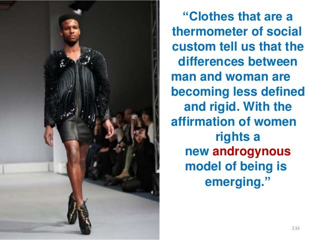 """""""Clothes that are a thermometer of social custom tell us that the differences between man and woman are becoming less defi..."""