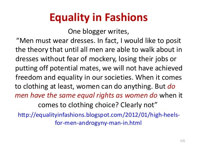 """Equality in Fashions One blogger writes, """"Men must wear dresses. In fact, I would like to posit the theory that until all ..."""