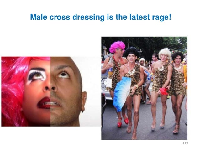 Male cross dressing is the latest rage!  336