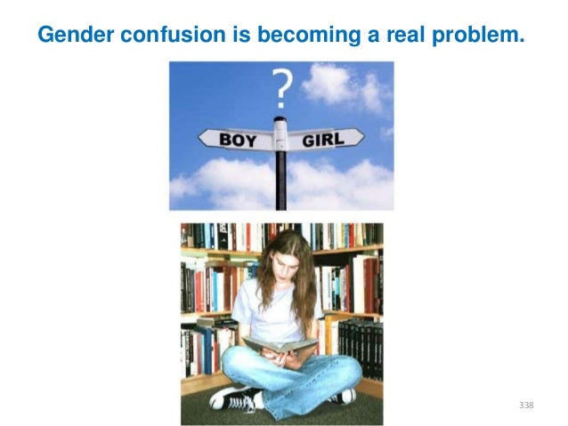 Gender confusion is becoming a real problem.  338
