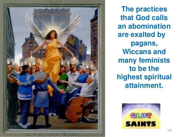 The practices that God calls an abomination are exalted by pagans, Wiccans and many feminists to be the highest spiritual ...