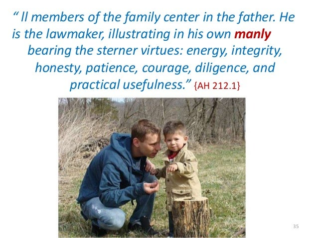""""""" ll members of the family center in the father. He is the lawmaker, illustrating in his own manly bearing the sterner vir..."""