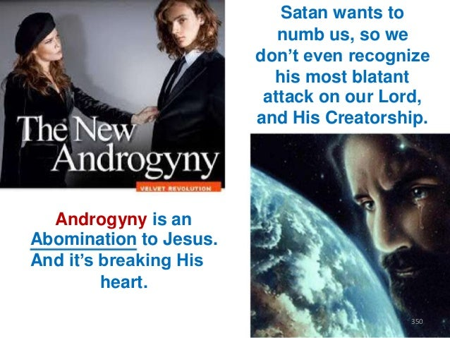 """Satan wants to numb us, so we don""""t even recognize his most blatant attack on our Lord, and His Creatorship.  Androgyny is..."""