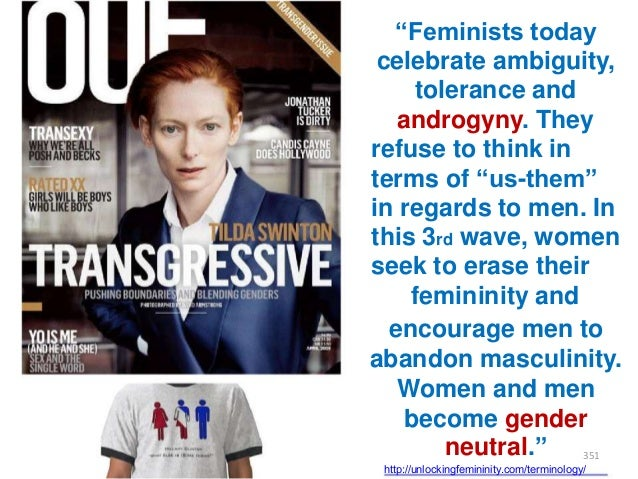 """""""Feminists today celebrate ambiguity, tolerance and androgyny. They refuse to think in terms of """"us-them"""" in regards to me..."""