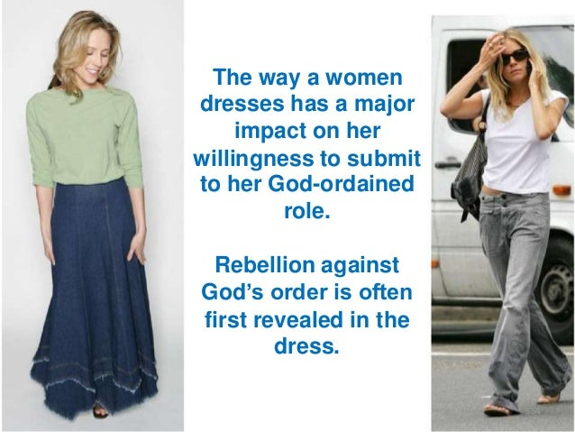 """The way a women dresses has a major impact on her willingness to submit to her God-ordained role. Rebellion against God""""s ..."""
