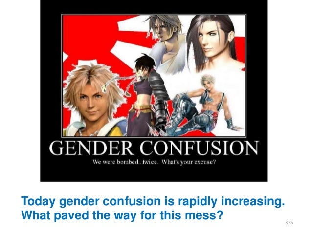 Today gender confusion is rapidly increasing. What paved the way for this mess? 355