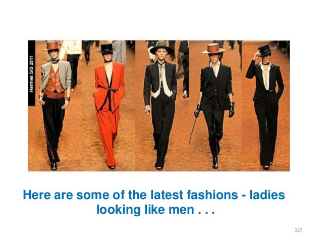 Here are some of the latest fashions - ladies looking like men . . . 357