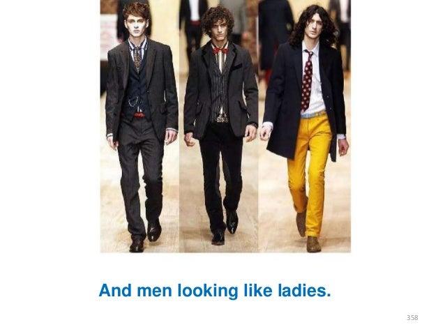 And men looking like ladies. 358