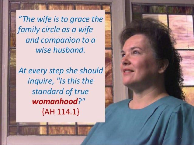 """""""The wife is to grace the family circle as a wife and companion to a wise husband. At every step she should inquire, """"Is t..."""
