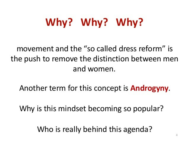"""Why? Why? Why? movement and the """"so called dress reform"""" is the push to remove the distinction between men and women.  Ano..."""