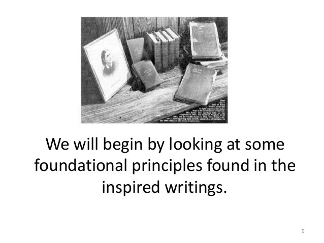 We will begin by looking at some foundational principles found in the inspired writings. 5