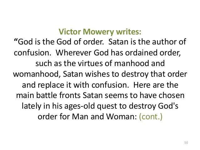 """Victor Mowery writes: """"God is the God of order. Satan is the author of confusion. Wherever God has ordained order, such as..."""