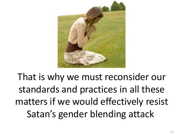 That is why we must reconsider our standards and practices in all these matters if we would effectively resist Satan's gen...