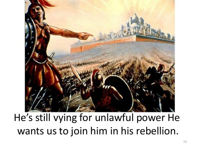 He's still vying for unlawful power He wants us to join him in his rebellion. 55