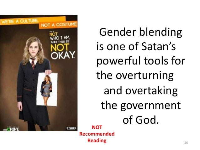 Gender blending is one of Satan's powerful tools for the overturning and overtaking the government of God. NOT Recommended...