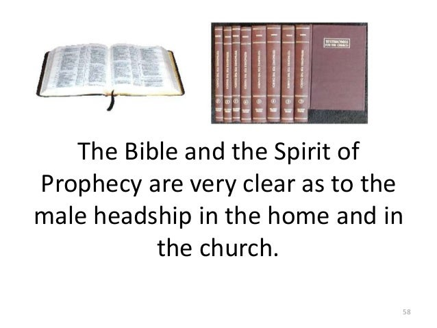 The Bible and the Spirit of Prophecy are very clear as to the male headship in the home and in the church. 58