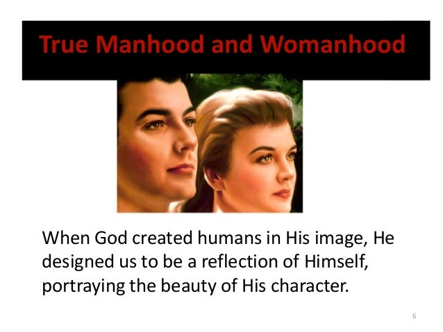 True Manhood and Womanhood  When God created humans in His image, He designed us to be a reflection of Himself, portraying...