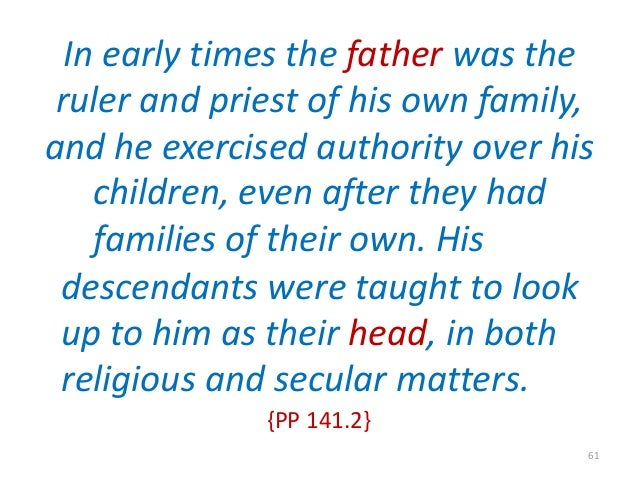 In early times the father was the ruler and priest of his own family, and he exercised authority over his children, even a...