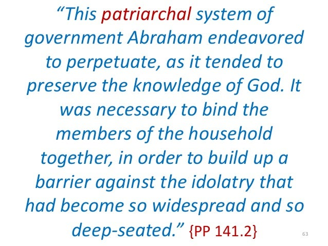 """""""This patriarchal system of government Abraham endeavored to perpetuate, as it tended to preserve the knowledge of God. It..."""