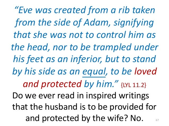 """""""Eve was created from a rib taken from the side of Adam, signifying that she was not to control him as the head, nor to be..."""
