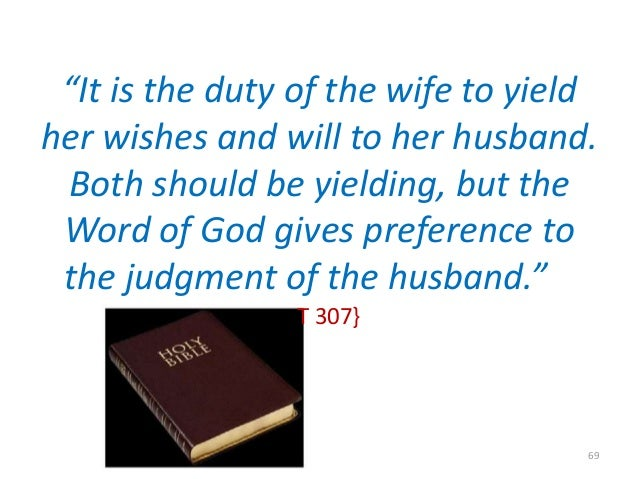 """""""It is the duty of the wife to yield her wishes and will to her husband. Both should be yielding, but the Word of God give..."""