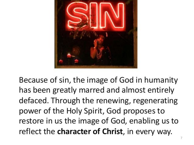 Because of sin, the image of God in humanity has been greatly marred and almost entirely defaced. Through the renewing, re...