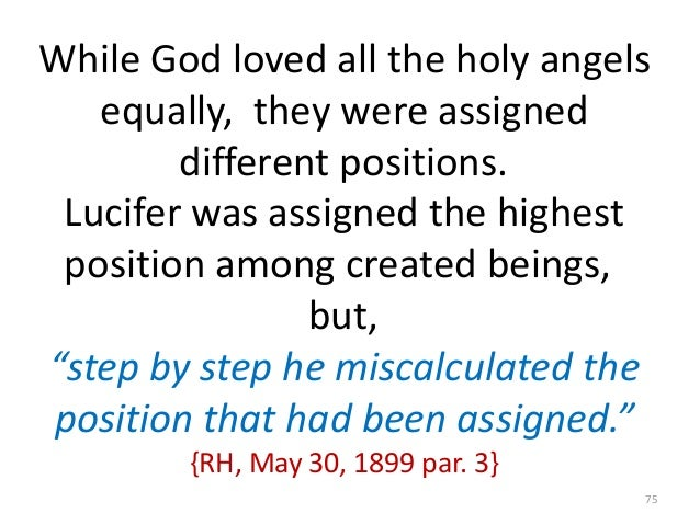 While God loved all the holy angels equally, they were assigned different positions. Lucifer was assigned the highest posi...