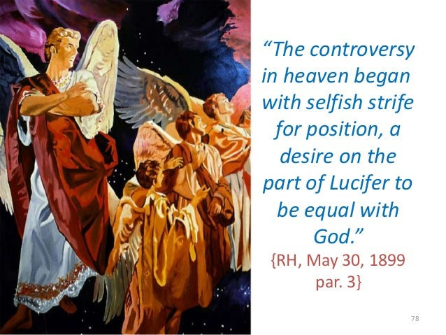 """""""The controversy in heaven began with selfish strife for position, a desire on the part of Lucifer to be equal with God."""" ..."""