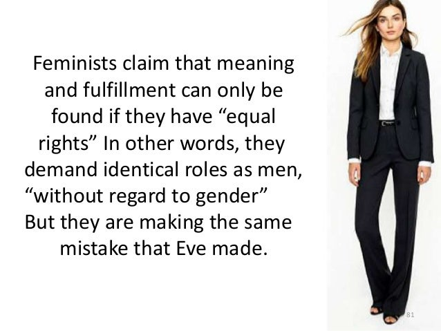 """Feminists claim that meaning and fulfillment can only be found if they have """"equal rights"""" In other words, they demand ide..."""