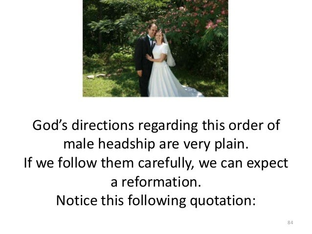 God's directions regarding this order of male headship are very plain. If we follow them carefully, we can expect a reform...