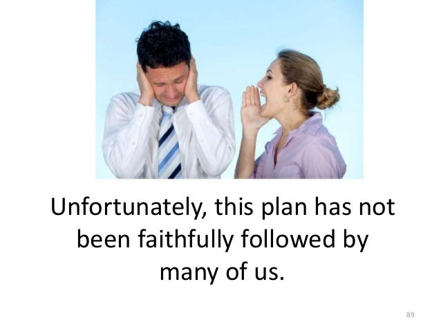 Unfortunately, this plan has not been faithfully followed by many of us. 89