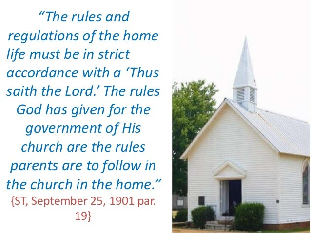 """""""The rules and regulations of the home life must be in strict accordance with a 'Thus saith the Lord.' The rules God has g..."""