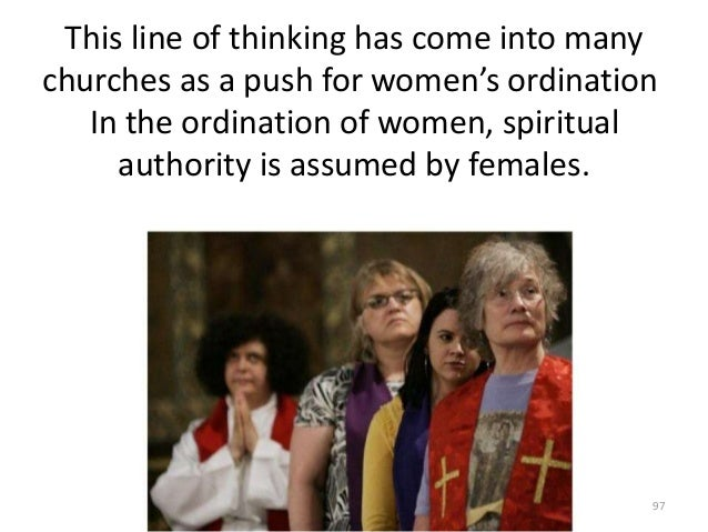This line of thinking has come into many churches as a push for women's ordination In the ordination of women, spiritual a...