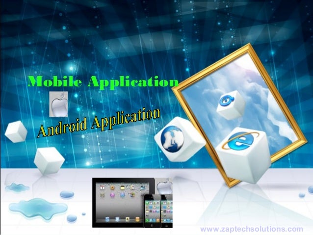 Mobile Application                     www.zaptechsolutions.com