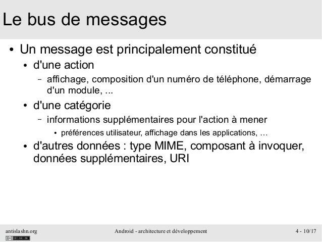 antislashn.org Android - architecture et développement 4 - 10/17 Le bus de messages ● Un message est principalement consti...