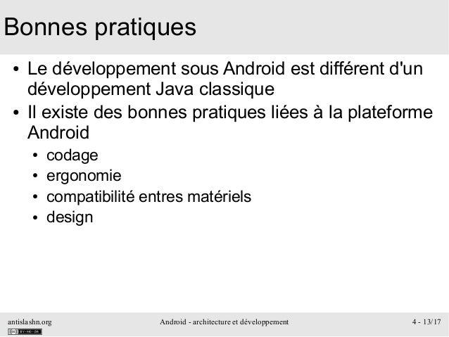 antislashn.org Android - architecture et développement 4 - 13/17 Bonnes pratiques ● Le développement sous Android est diff...