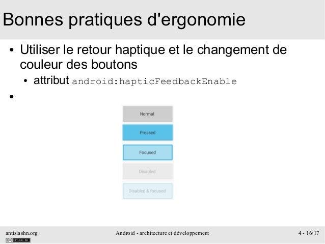 antislashn.org Android - architecture et développement 4 - 16/17 Bonnes pratiques d'ergonomie ● Utiliser le retour haptiqu...