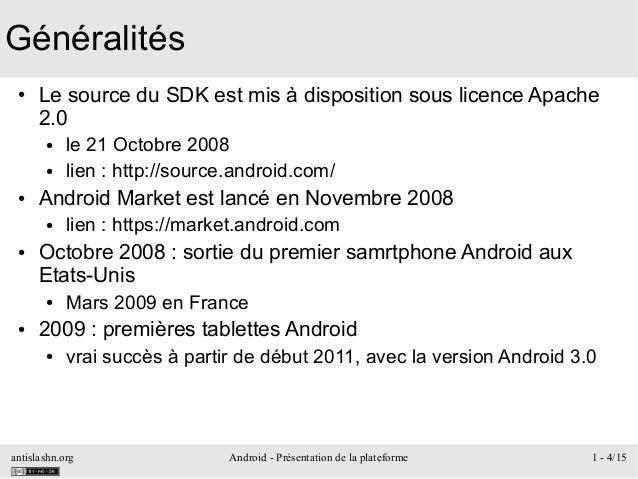antislashn.org Android - Présentation de la plateforme 1 - 4/15 Généralités ● Le source du SDK est mis à disposition sous ...