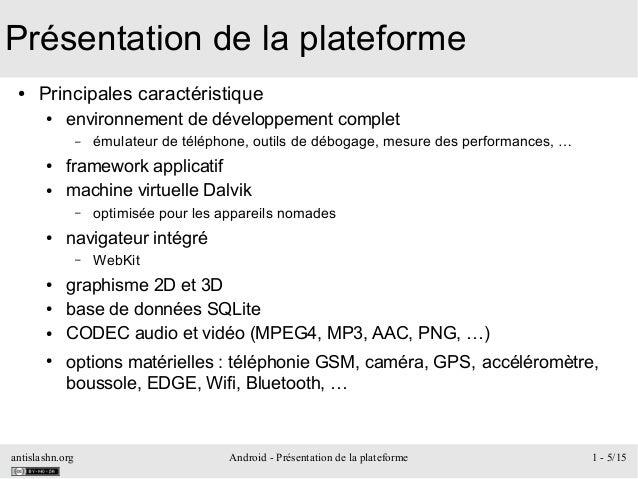 antislashn.org Android - Présentation de la plateforme 1 - 5/15 Présentation de la plateforme ● Principales caractéristiqu...