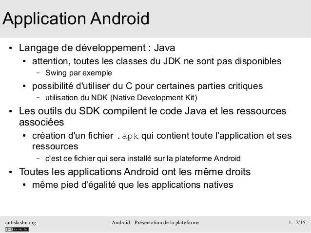 antislashn.org Android - Présentation de la plateforme 1 - 7/15 Application Android ● Langage de développement : Java ● at...