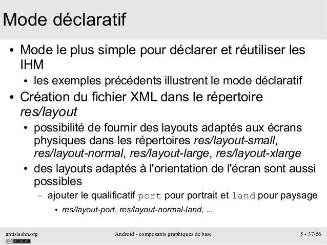 antislashn.org Android - composants graphiques de base 5 - 37/56 Mode déclaratif ● Mode le plus simple pour déclarer et ré...