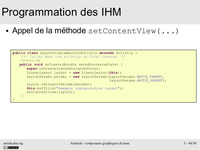 antislashn.org Android - composants graphiques de base 5 - 40/56 Programmation des IHM ● Appel de la méthode setContentVie...