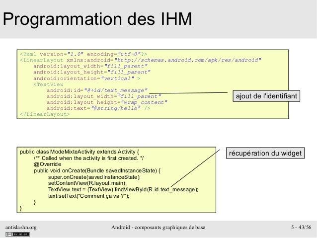 """antislashn.org Android - composants graphiques de base 5 - 43/56 Programmation des IHM <?xml version=""""1.0"""" encoding=""""utf-8..."""