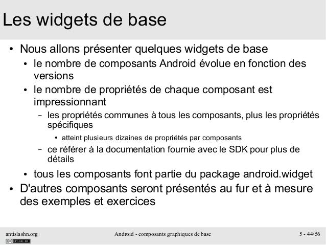 antislashn.org Android - composants graphiques de base 5 - 44/56 Les widgets de base ● Nous allons présenter quelques widg...