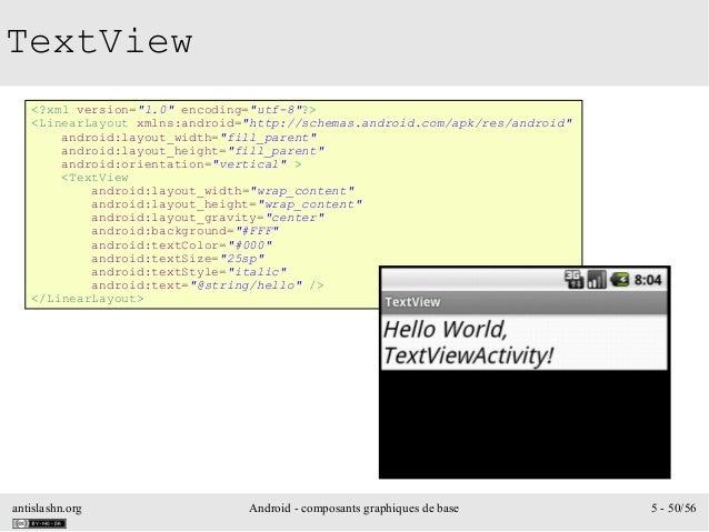 "antislashn.org Android - composants graphiques de base 5 - 50/56 TextView <?xml version=""1.0"" encoding=""utf-8""?> <LinearLa..."
