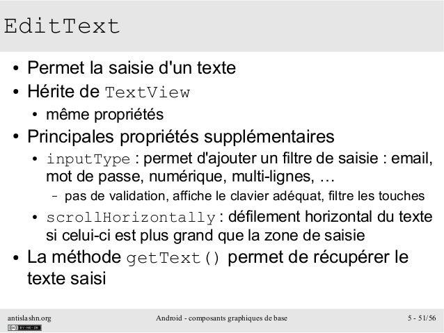 antislashn.org Android - composants graphiques de base 5 - 51/56 EditText ● Permet la saisie d'un texte ● Hérite de TextVi...