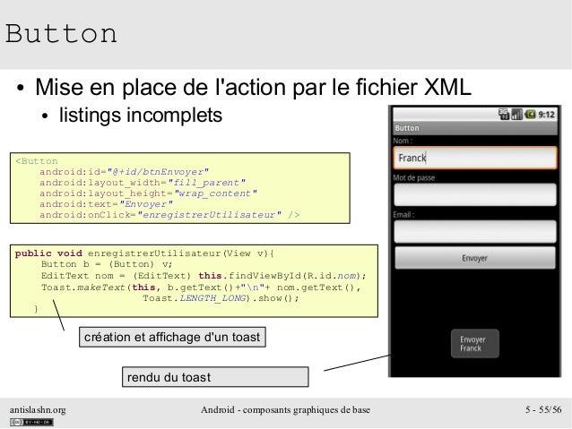 antislashn.org Android - composants graphiques de base 5 - 55/56 Button ● Mise en place de l'action par le fichier XML ● l...