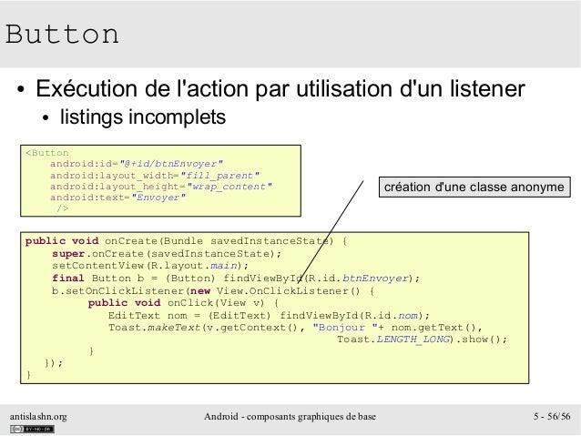 antislashn.org Android - composants graphiques de base 5 - 56/56 Button ● Exécution de l'action par utilisation d'un liste...