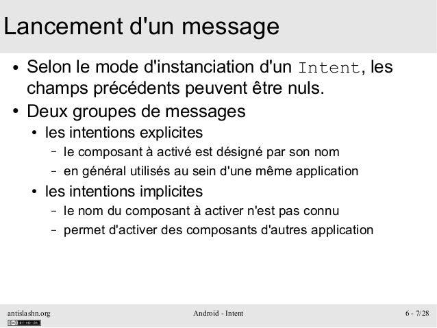 antislashn.org Android - Intent 6 - 7/28 Lancement d'un message ● Selon le mode d'instanciation d'un Intent, les champs pr...